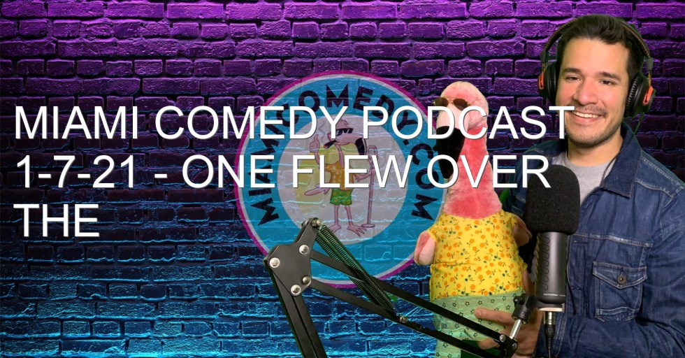 Miami Comedy Podcast 1-7-21 – One flew over the congress nest