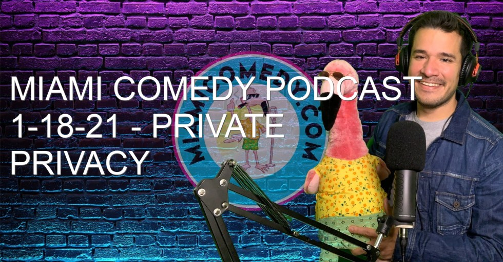 Miami Comedy Podcast 1-18-21 – Private Privacy Pirates