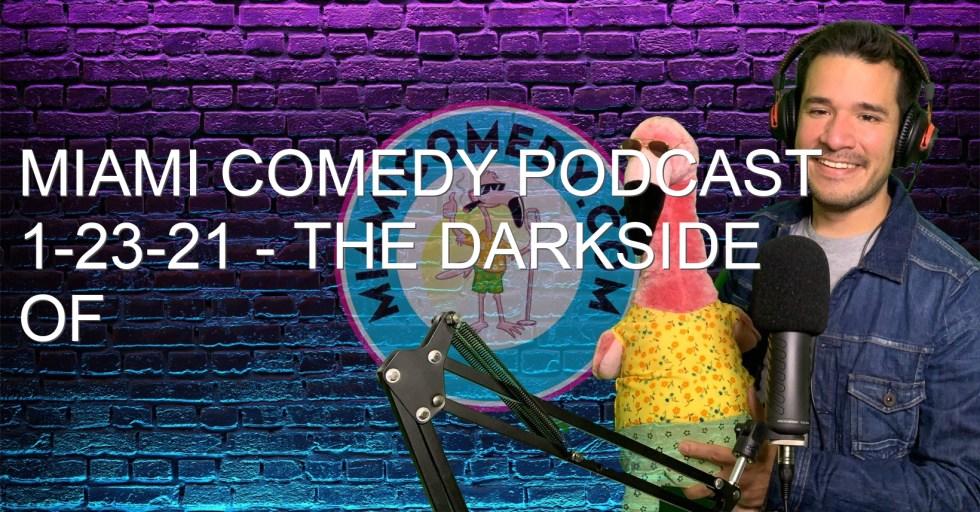 Miami Comedy Podcast 1-23-21 – The Darkside of Comedy