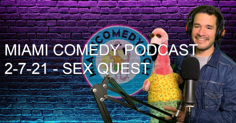 Miami Comedy Podcast 2-7-21 – Sex Quest