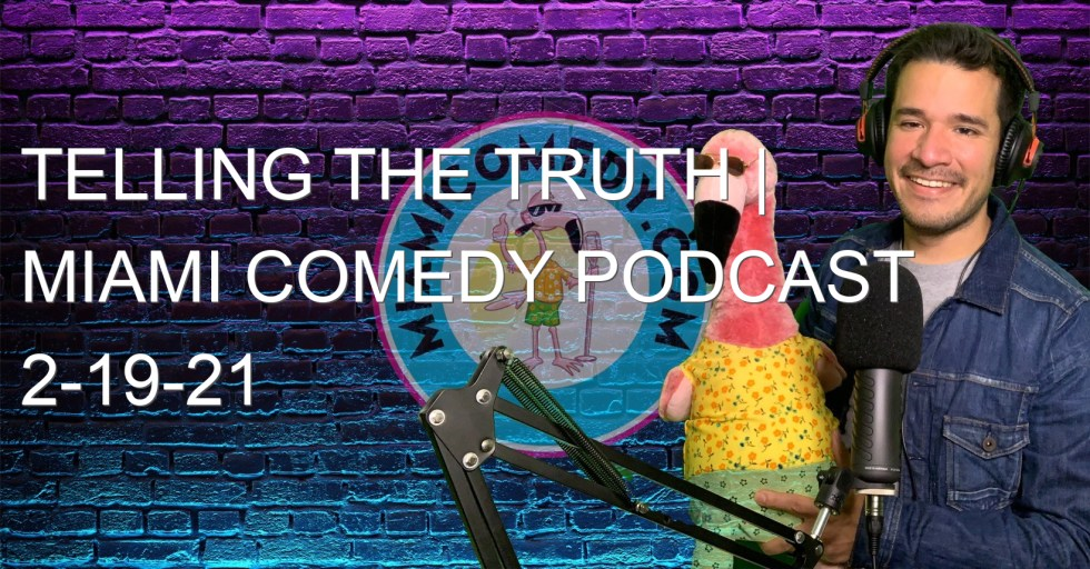 Telling the Truth | Miami Comedy Podcast 2-19-21