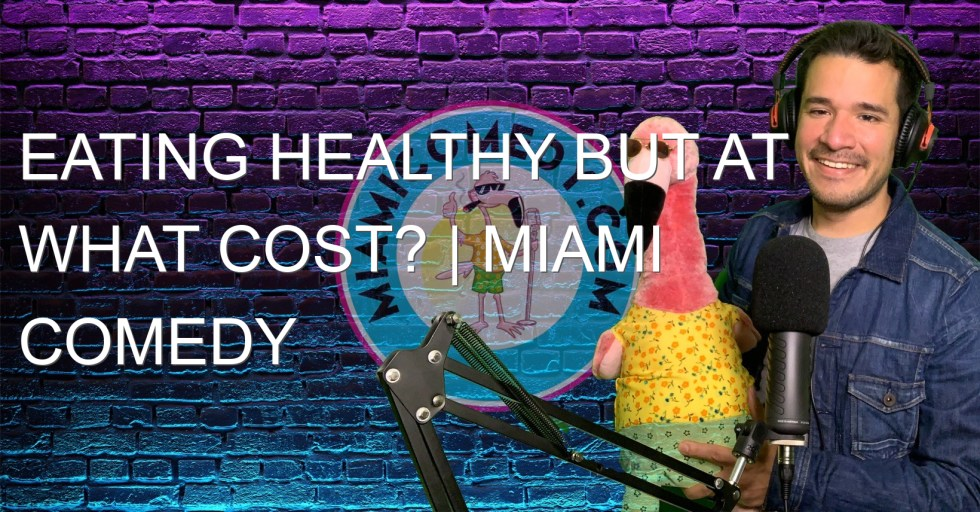 Eating Healthy But At What Cost? | Miami Comedy Podcast 5-14-21