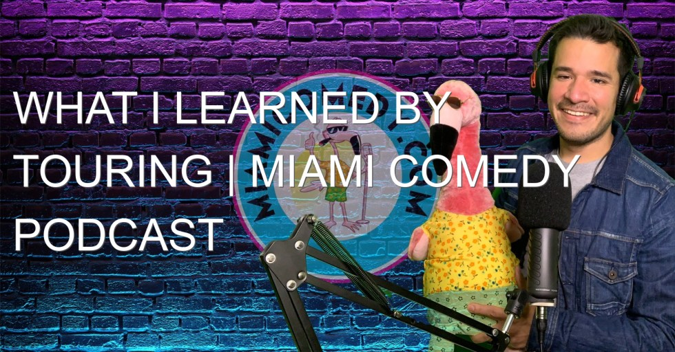 What I learned by touring | Miami Comedy Podcast 7-23-21