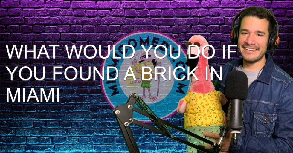 What would you do if you found a brick in Miami Beach? | Miami Comedy Podcast 8-8-21