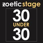 Zoetic Stage's 30 under 30 deal