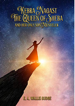 KEBRA NAGAST: THE QUEEN OF SHEBA AND HER ONLY SON MENYELEK