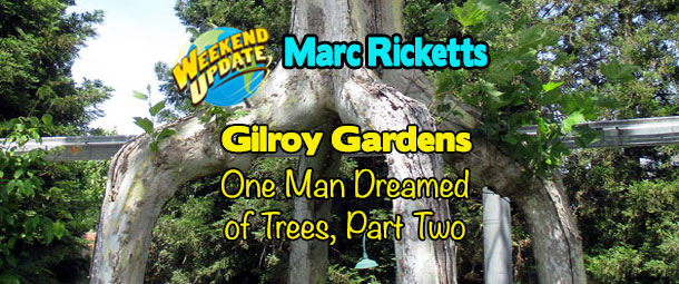 Gilroy Gardens: One Man Dreamed of Trees (Part 2)