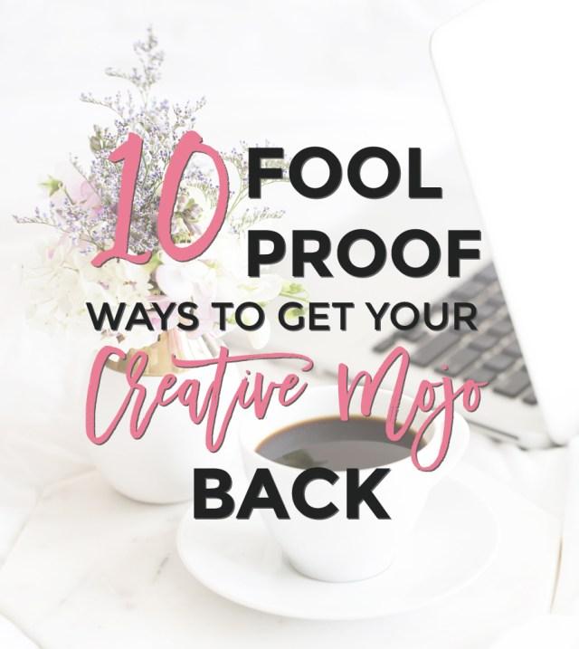 10 Fool Proof Ways to Get Your Creative Mojo Back | michaelahoffman.com