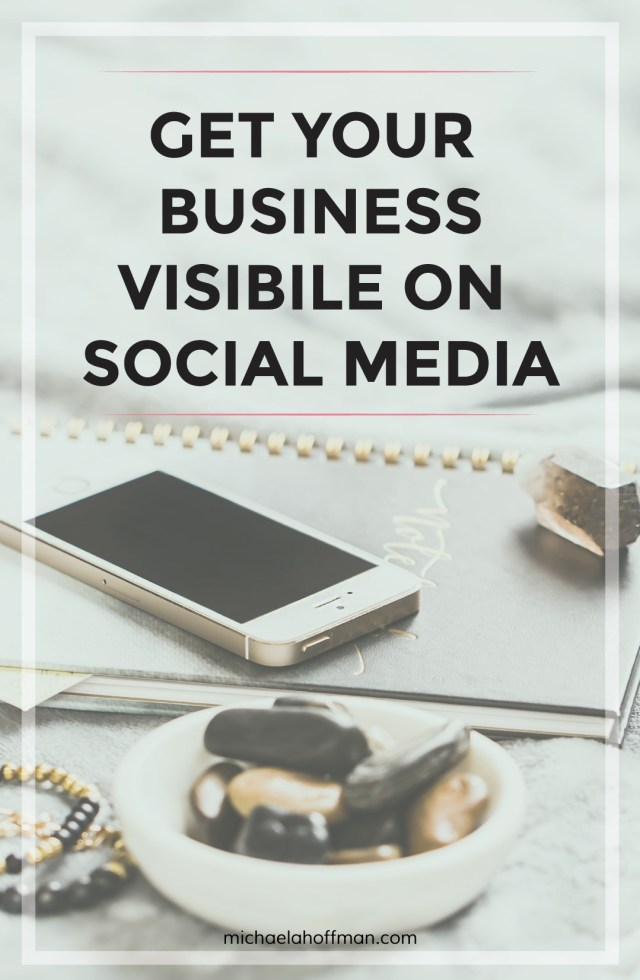 Get Your Business Visible on Social Media | michaelahoffman.com