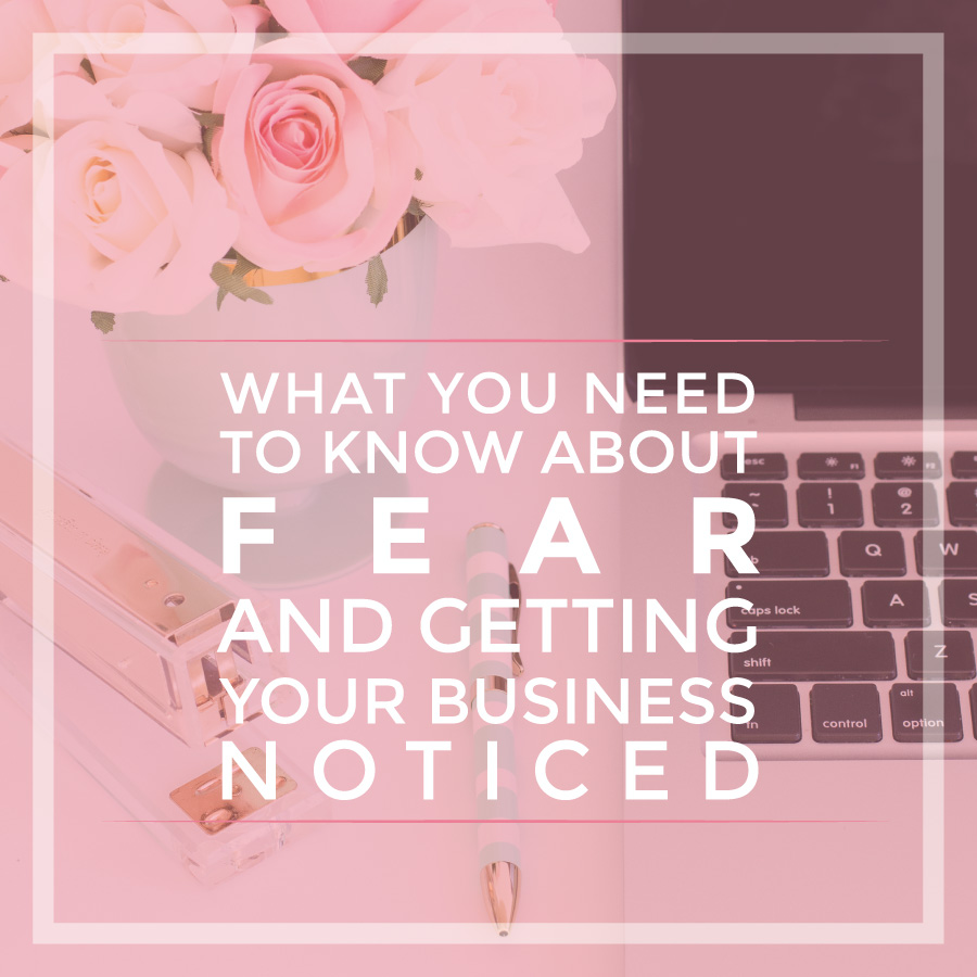 What you need to know about fear and getting your business noticed