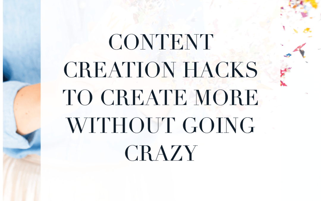 Content Creation Hacks to Create More without Going Crazy