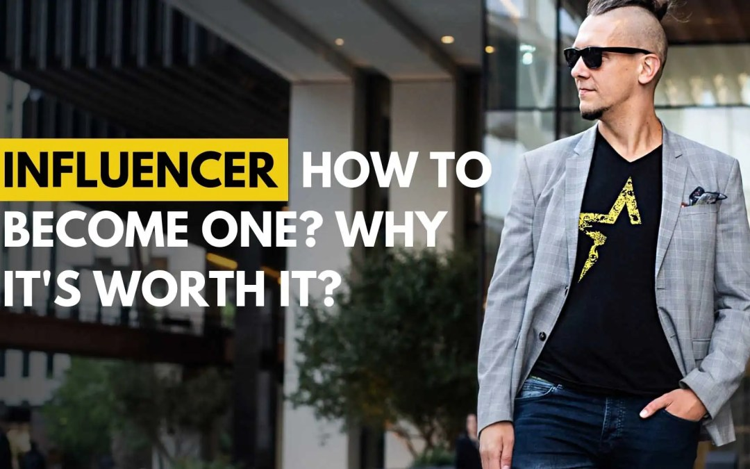 Influencer – How to become one? Why it's worth it?