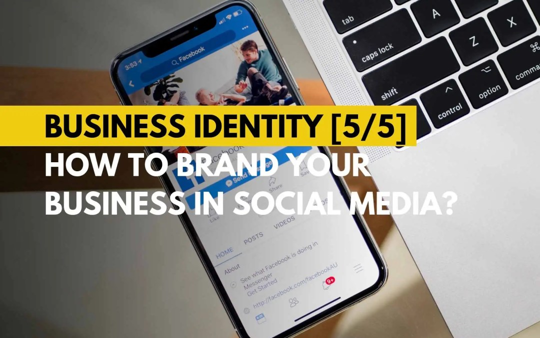 Business Identity – How to brand your business in social media?