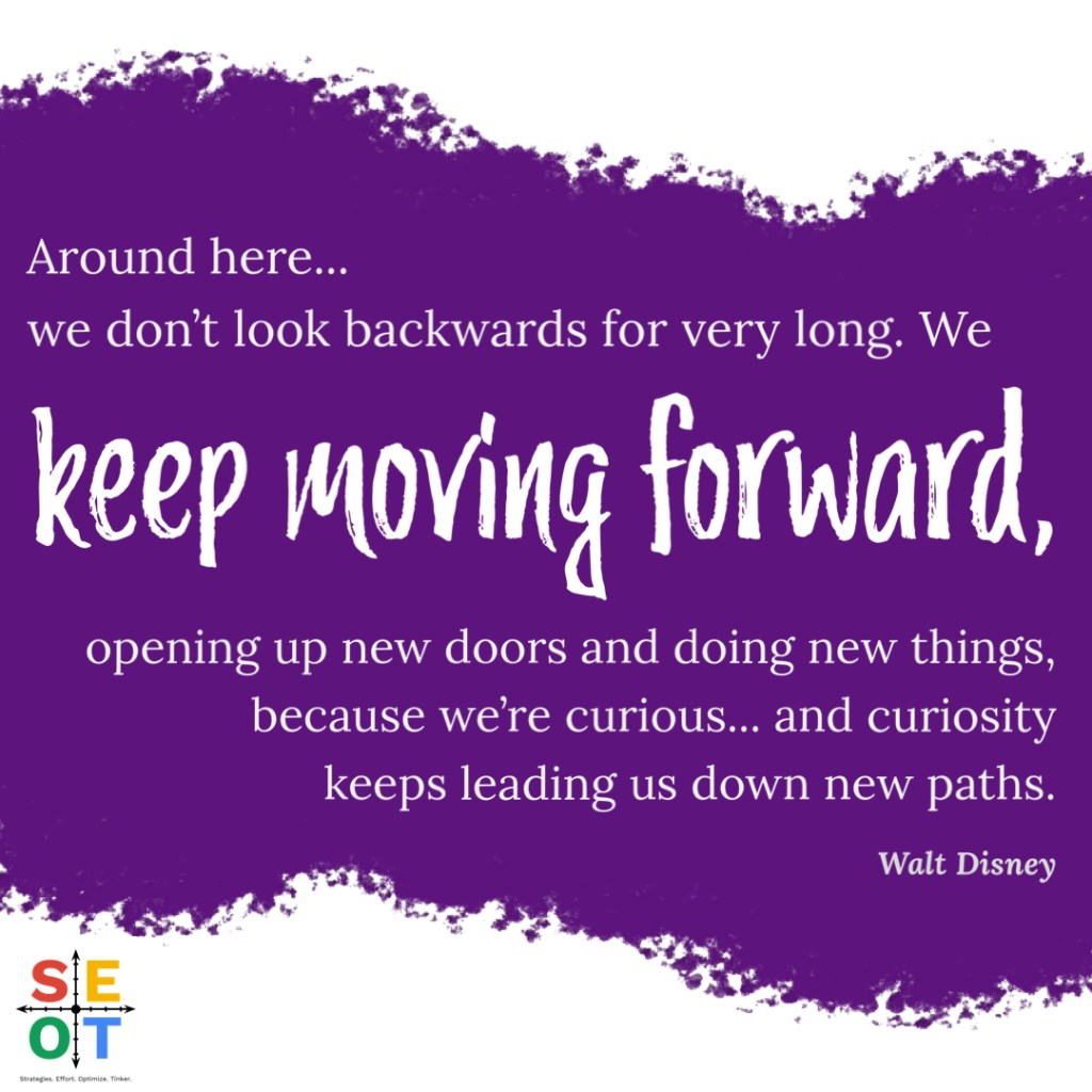 Walt Disney Quote: Around here... we don't look backwards for very long. We keep moving forward, opening up new doors and doing new things, because we're curious... and curiosity keeps leading us down new paths.