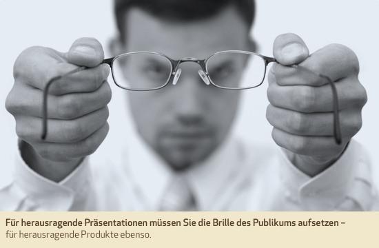 Für herausragende Präsentationen müssen Sie die Brille des Publikums aufsetzen – für herausragende Produkte ebenso.