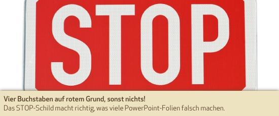 Vier Buchstaben auf rotem Grund, sonst nichts! Das STOP-Schild macht richtig, was viele PowerPoint-Folien falsch machen.
