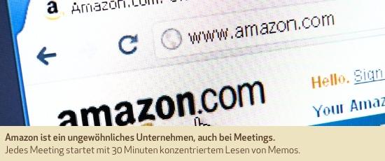 Amazon ist ein ungewöhnliches Unternehmen, auch bei Meetings. Jedes Meeting startet mit 30 Minuten konzentriertem Lesen von Memos.