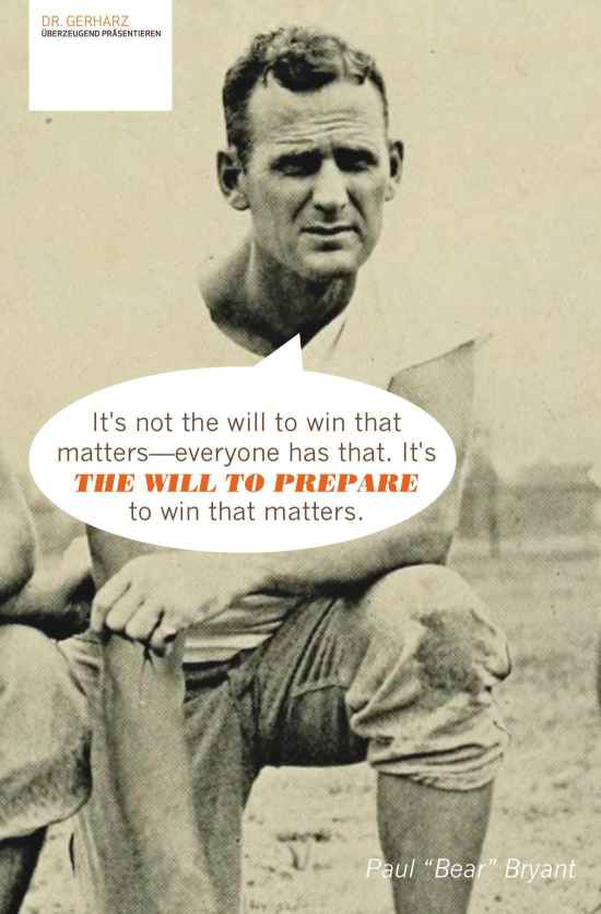 """It's not the will to win that matters—everyone has that. It's THE WILL TO PREPARE to win that matters."" - Paul ""Bear"" Bryant"