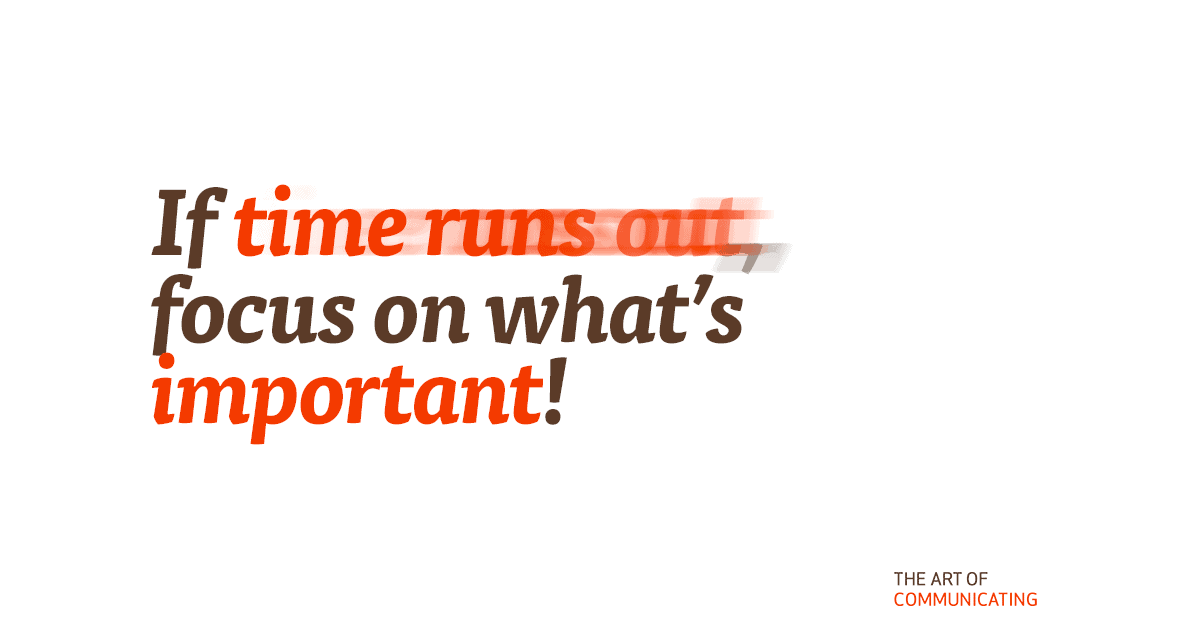 If time runs out, focus on what's important