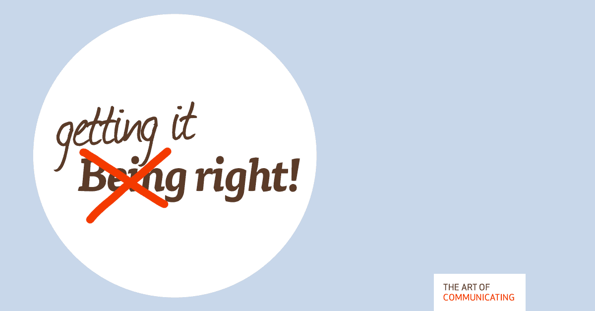 Being right vs. getting it right