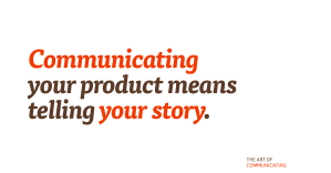 Communicating your product means telling your story