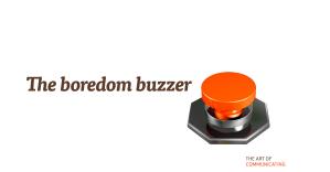 The boredom buzzer