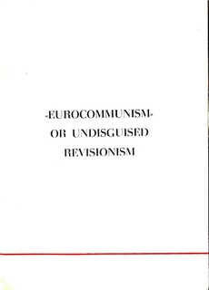 'Eurocommunism' or Undisguised Revisionism