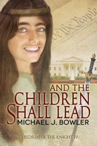 And The Children Shall Lead by Michael J. Bowler