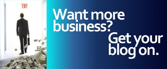 Want More Business? Get Your Blog On.
