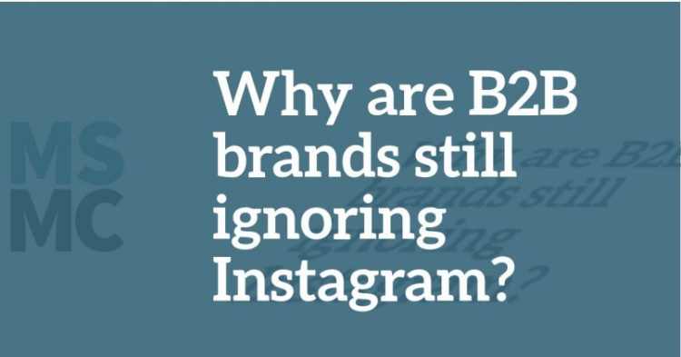 Why Are B2Bs Ignoring Instagram