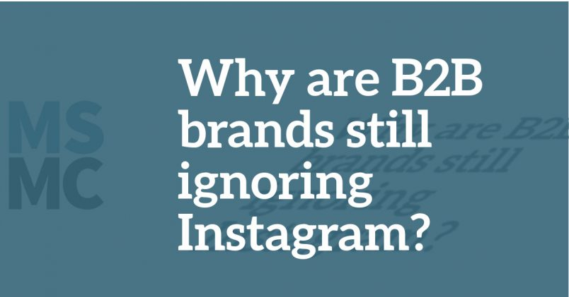Why Are B2B Brands Still Ignoring Instagram?