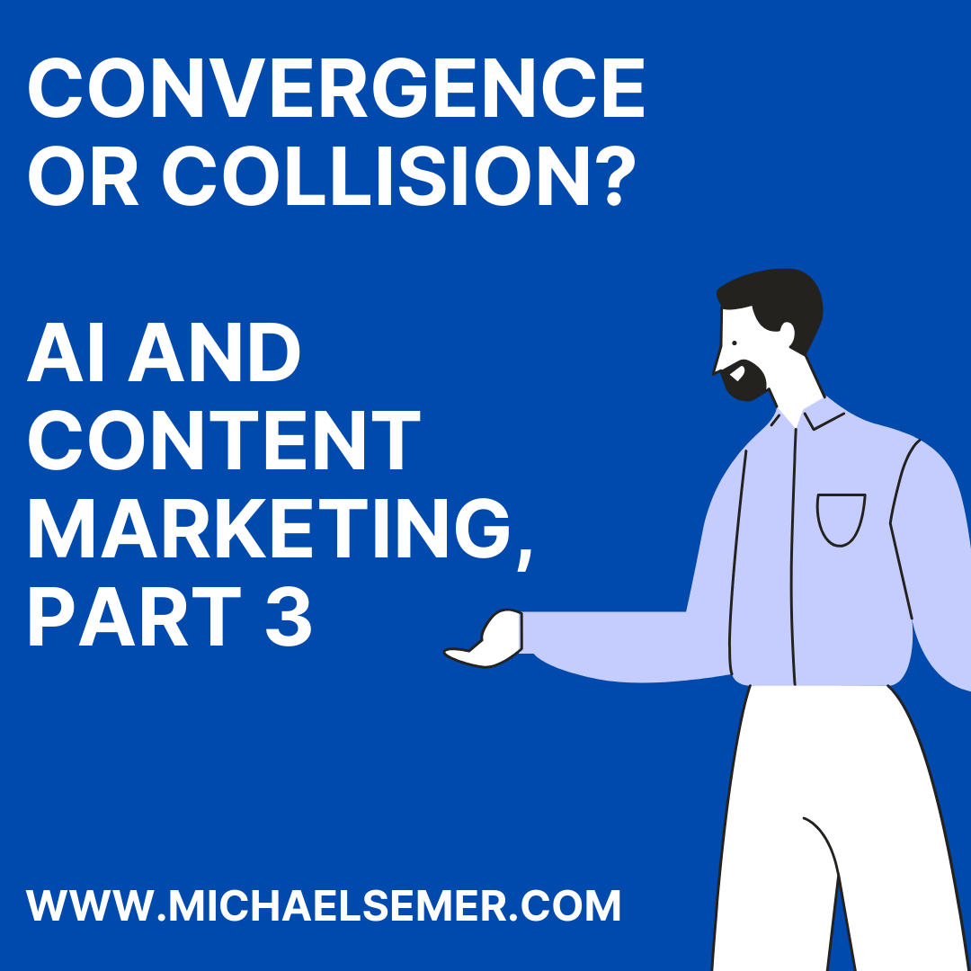 Convergence Or Collision? AI and Content Marketing, Part 3