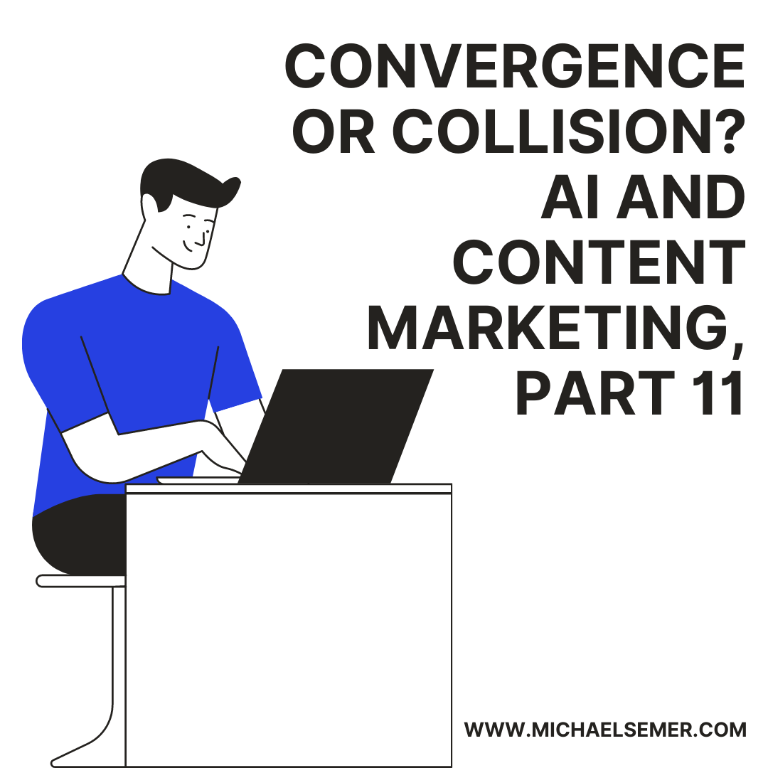 CONVERGENCE OR COLLISION? AI AND CONTENT MARKETING, PART 11