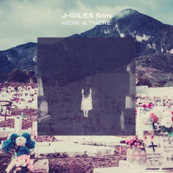 J-GILES SON - HERE & THERE