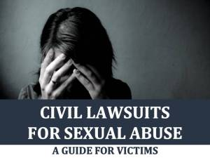 Civil Lawsuits for Sexual Abuse: A Guide for Victims