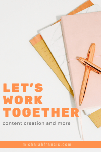 work with me content writer michalah francis
