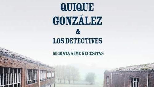 Quique González regresa con Me mata si me necesitas