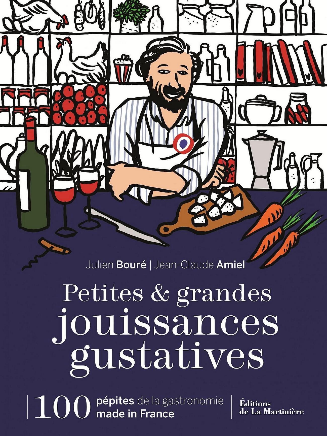 Petites et grandes jouissances gustatives, Julien Bouré, Jean-Claude Amiel, Editions de la Martinière, 2018 ©