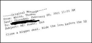 Email envoyé par Thomas White le 8 février 2001 : « Boucler une opération plus vaste. Dissimuler les pertes avant la fin du premier trimestre. » [10]