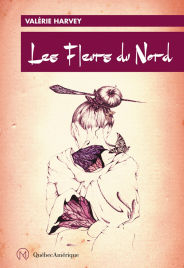 Les fleurs du nord, une beau texte de Valérie Harvey
