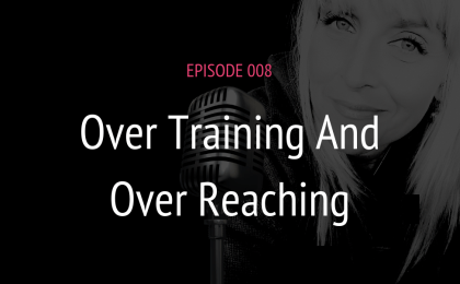 PODCAST EPISODE 008 OVER TRAINING AND OVER REACHING | MICHELE JAMISON