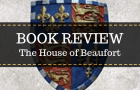 Book Review: The House of Beaufort: The Bastard Line that Captured the Crown by Nathen Amin