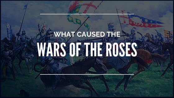 What caused the Wars of the Roses?