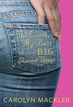 The Earth My Butt & Other Big Round Things Carolyn Mackler