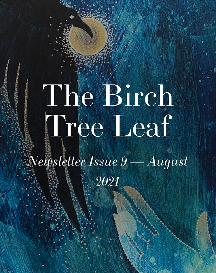 The Birch Tree Leaf - Newsletter Issue 9 - August 2021 by Michelle L Hofer
