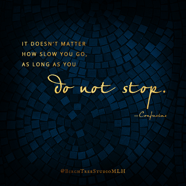 Do Not Stop Quote by Confucius - Visual Quote Arwork by Michelle L Hofer, 2020
