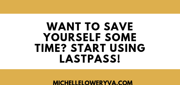 Want to save yourself some time? Start using LastPass!