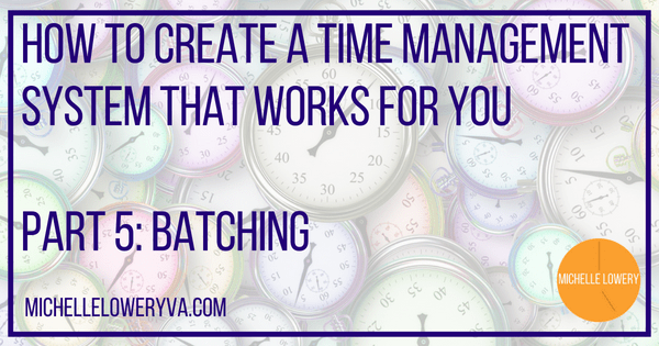 How To Create A Time Management System That Works For You Part 6 Batching