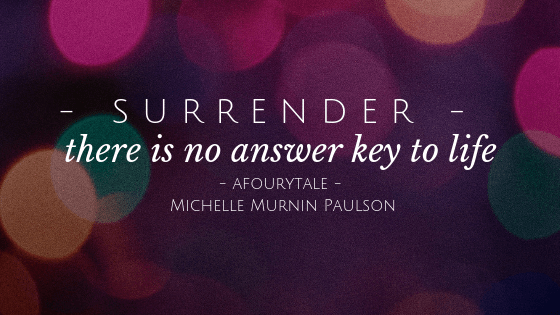 Surrender – there is no answer key to life