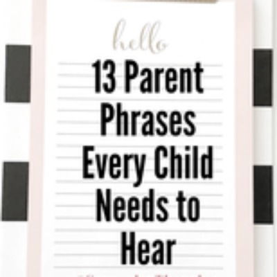 13 Parent Phrases Every Child Needs to Hear